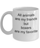 Boxer Dog Lover Mug - All Animals are my friends but boxers are my favorite