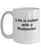 Rottweiler Dog Owner Lover Funny Gift Life is Better White Ceramic Coffee Mug