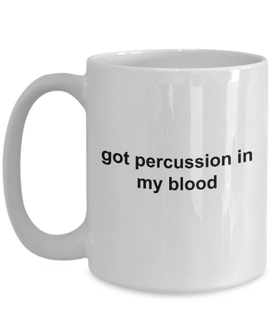 Drummer Ceramic Coffee Mug Gift Got Percussion In My Blood