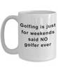 Golfing is just for weekends funny coffee mug