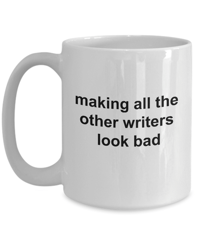 Author Ceramic Coffee Mug Gift Making All The Other Writers Look Bad