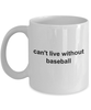 Can't Live Without Baseball Best Ceramic Coffee Mug for the Sports Fan, Coach, Mother, Father or Player