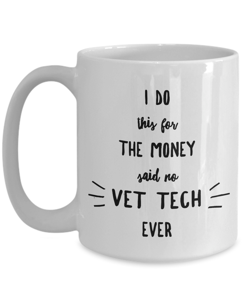 Veterinary Technician Mug - Do This For The Money Said No Vet Tech Ever