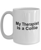 Funny Collie Dog Lover Gift Therapist White Ceramic Coffee Mug