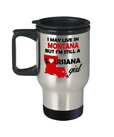 I may live in Montana but I'm still a Louisiana Girl Travel Mug