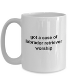 Got A Case Of Labrador Retriever Worship Ceramic Coffee Cup for Dog Lovers