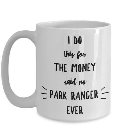 Park Ranger Gift I Do This For The Money Funny Sarcastic Coffee Mug