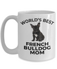 French Bulldog Puppy Dog Lover Gift World's Best Mom White Ceramic Coffee Mug