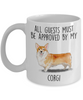 Pembroke Welsh Corgi Dog Ceramic Coffee Mug All Guests Must be approved by my Corgi