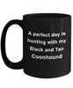 Hunter Gift - Perfect Day is Hunting with my Black and Tan Coonhound Black Coffee Mug