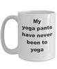 Funny Yoga Coffee Mug - My Yoga Pants have never been to Yoga