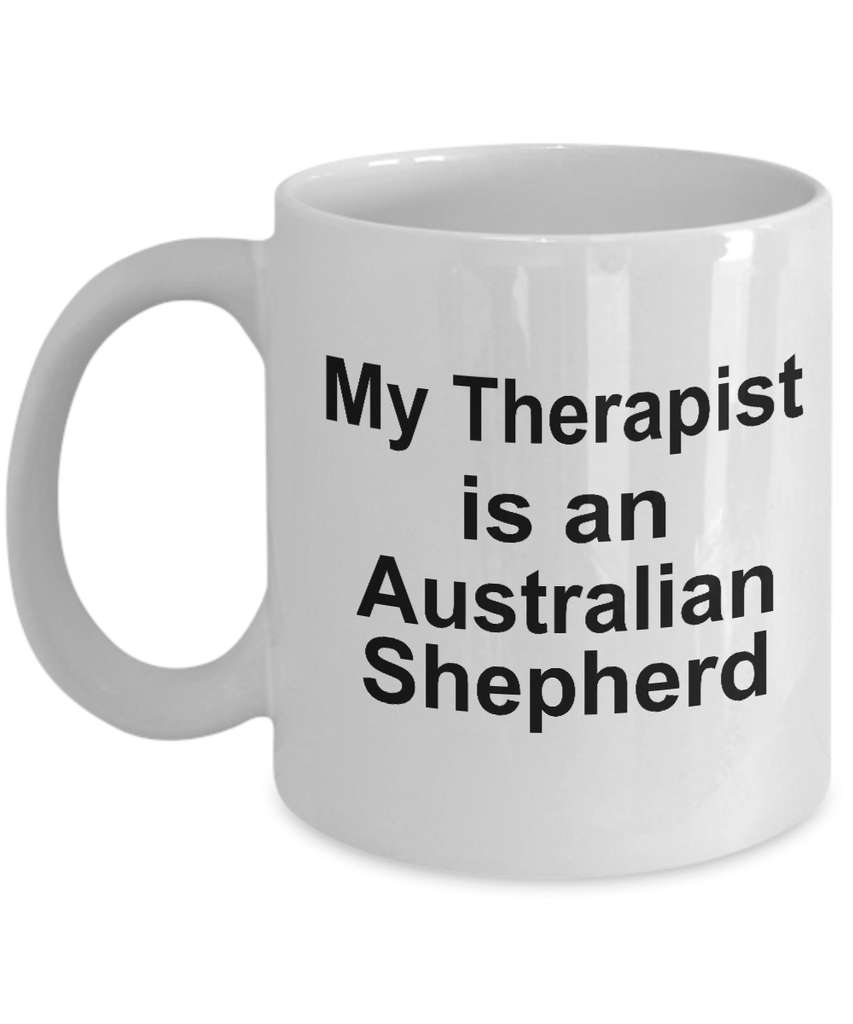 Funny Australian Shepherd Dog Lover Gift Therapist White Ceramic Coffee Mug