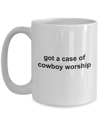 Got a Case of Cowboy Worship Funny Coffee Mug