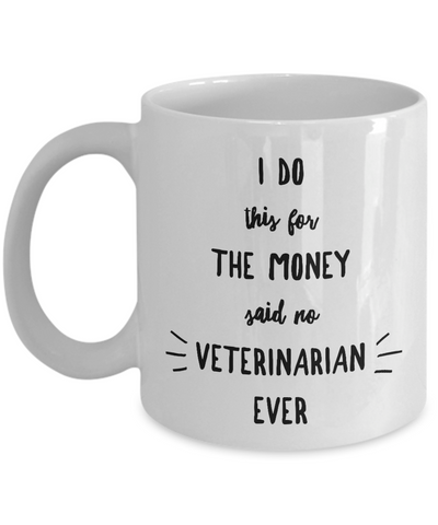 Funny Veterinary Mug I Do This For the Money Said No Veterinarian Ever