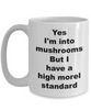 Mushroom Funny Mug - Yes I'm into mushrooms But I have a high morel standard