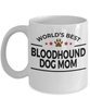 Bloodhound Dog Lover Gift World's Best Mom Birthday Mother's Day White Ceramic Coffee Mug