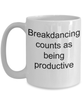 Breakdancing Funny Mug - Breakdancing counts as being productive