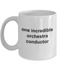 One Incredible Orchestra Conductor Coffee Mug