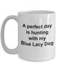 Blue Lacy Dog Gift Perfect Day is Hunting White Ceramic Coffee Mug