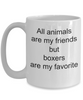 Boxer Dog Lover Gift - All Animals are my friends but boxers are my favorite