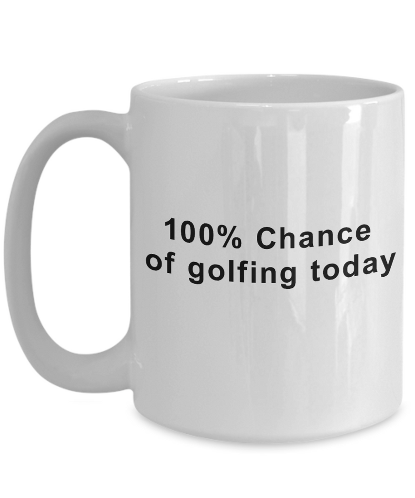 Funny Golfer Coffee Mug -100% chance of golfing today