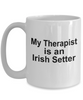 Irish Setter Dog Owner Lover Funny Gift Therapist White Ceramic Coffee Mug