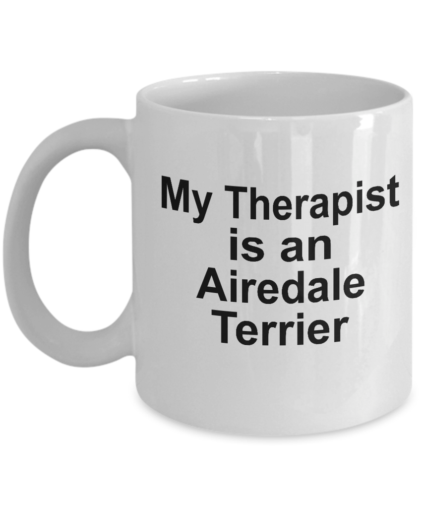 Airedale Terrier Dog Owner Lover Funny Gift Therapist White Ceramic Coffee Mug