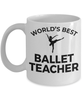 Ballet Teacher Gift World's Best Birthday Appreciation Mother's Day Father's Day White Ceramic Coffee Mug