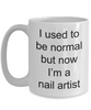 Manicurist Gift - I used to be normal but now I'm a nail artist funny coffee mug