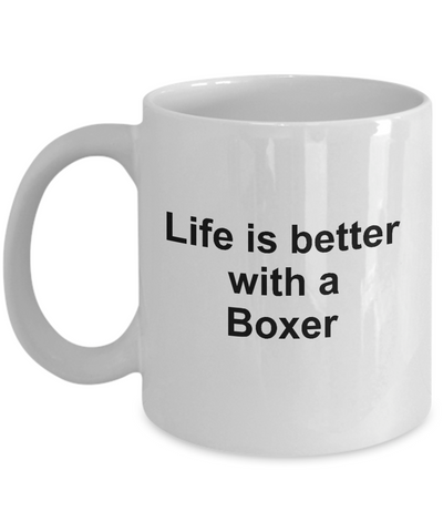 Boxer Dog Owner Lover Gift Life is Better White Ceramic Coffee Mug