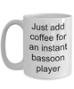 Bassoon Player Mug - Just add coffee for an instant bassoon player funny gift