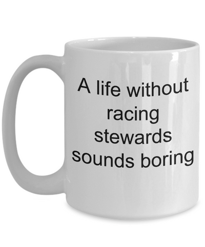 Horse Racing Gift - A life without racing steward sounds boring funny coffee mug