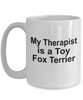 Toy Fox Terrier Dog Owner Lover Funny Gift Therapist White Ceramic Coffee Mug