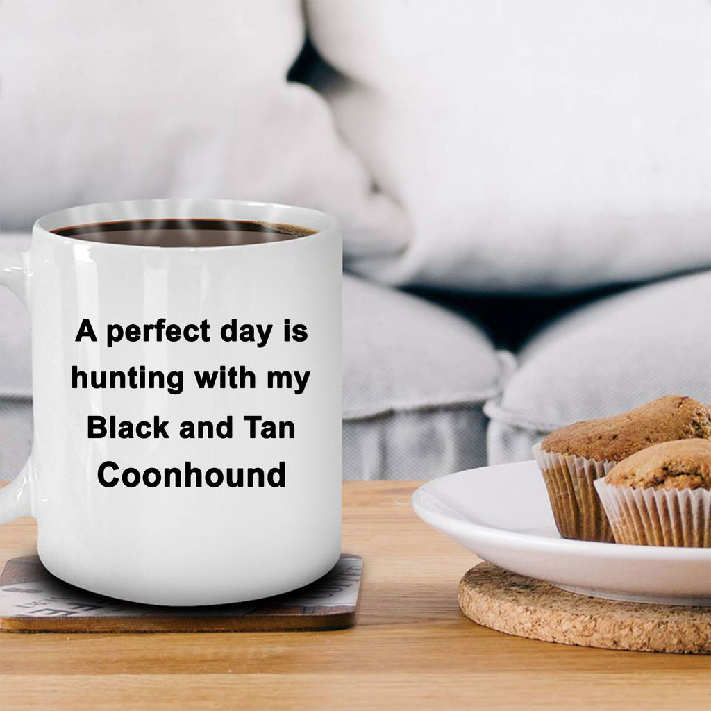 Hunter Gift Perfect Day is Hunting with my Black and Tan Coonhound White Ceramic Coffee Mug