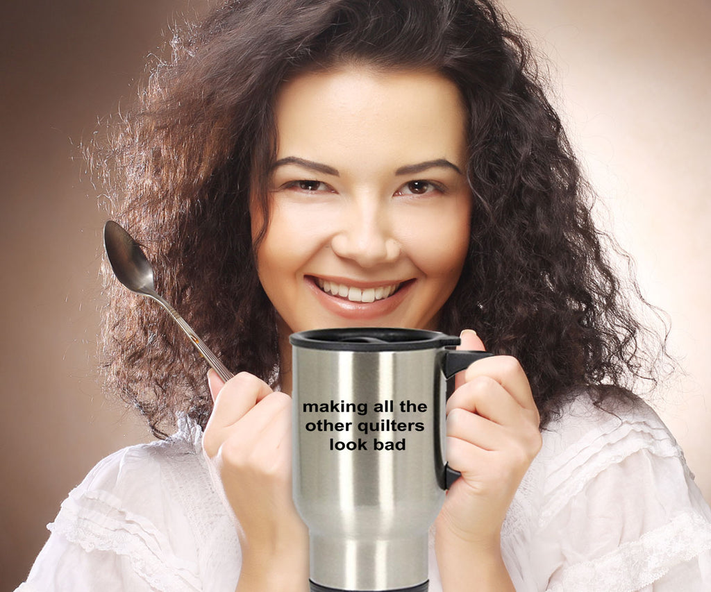 Quilting Gift Making All The Other Quilters Look Bad Funny Stainless Steel Insulated Travel Coffee Mug