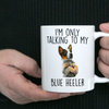 Funny I'm Only Talking To My Blue Heeler Dog Ceramic Coffee Mug