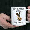 Life is Better with a Blue Heeler Dog Ceramic Coffee Mug
