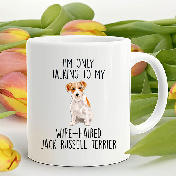 Funny Custom Dog Coffee Mug - I'm Only Talking to My Wire-haired Jack Russell Terrier