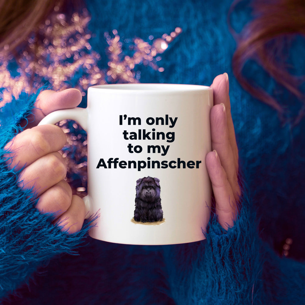 Affenpinscher dog funny coffee mug - I'm only talking to my Affenpinscher