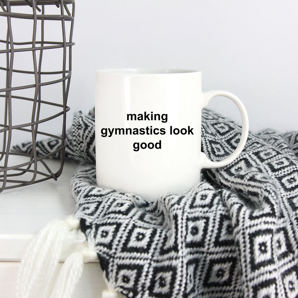 Making Gymnastics Look Good Ceramic Coffee Mug Makes a Great Gift For a Gymnast Teacher or Student