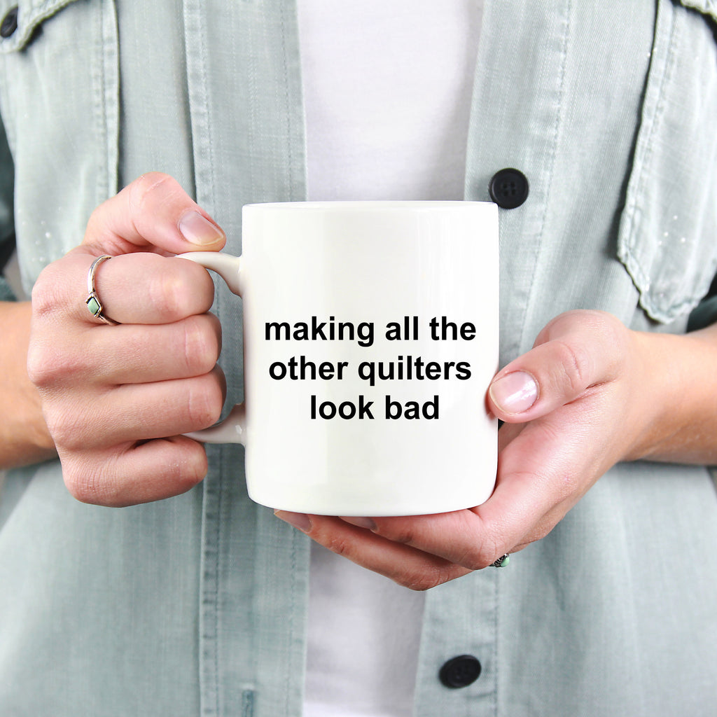 Quilter Ceramic Coffee Mug Making All The Others Look Bad Funny Sarcastic  Gift