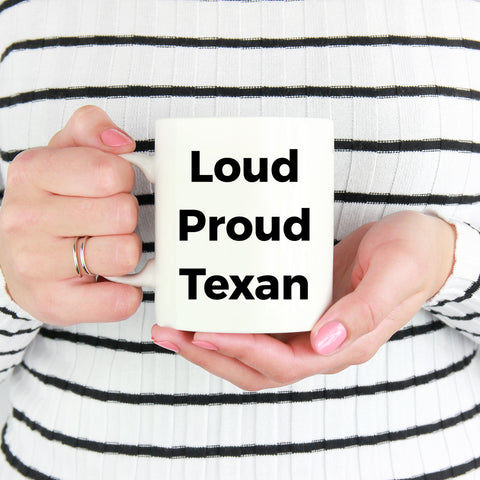 Loud Proud Texan Ceramic Coffee Mug