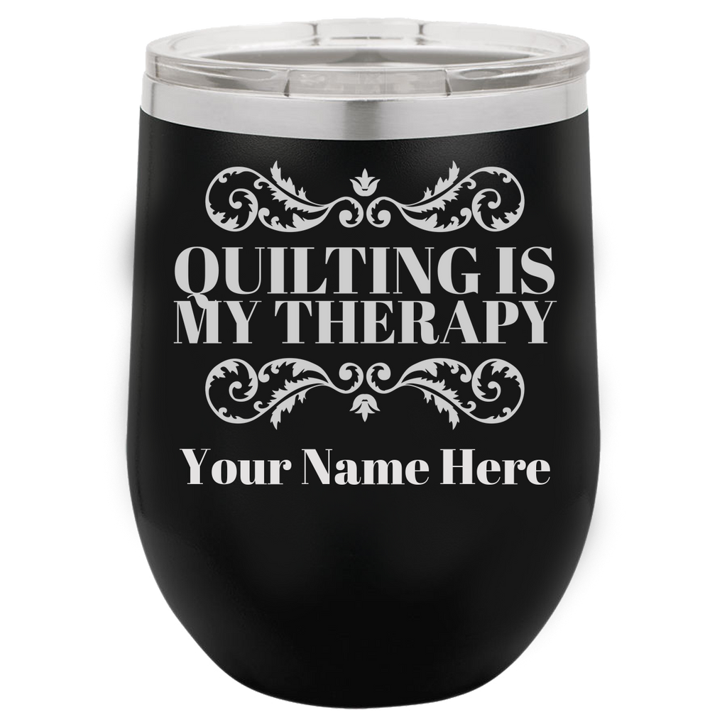 Quilter Wine Tumblers - Laser etched No color in the artwork -Quilting is My Therapy -Customized