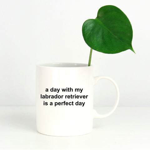 Labrador Retriever Dog Perfect Day Coffee Mug