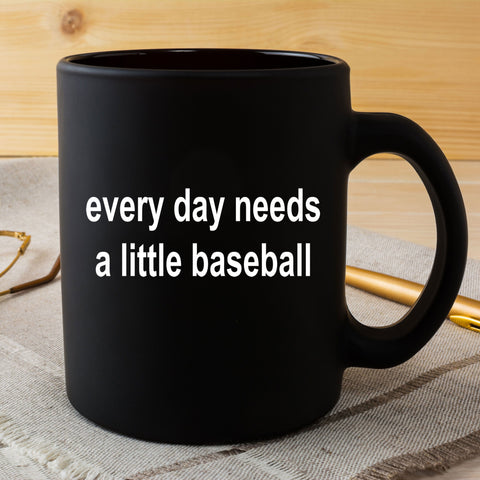 Baseball Sports Fan Black Mug Every Day Needs A Little Baseball
