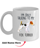 Fox Terrier Ceramic Coffee Mug - I'm Only Talking to my Dog