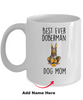 Best Ever Doberman Pinscher Dog Mom Custom Ceramic Coffee Mug