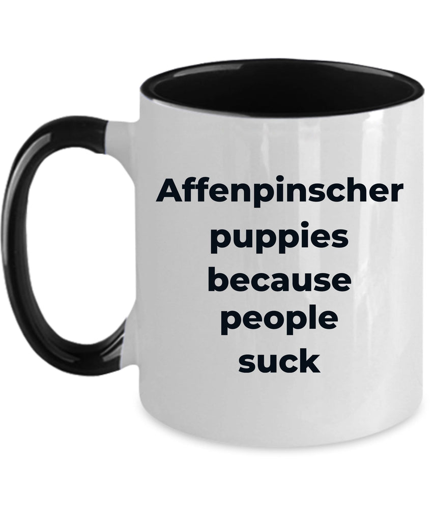 Affenpinscher dog funny coffee mug -Affenpinscher puppies because people suck