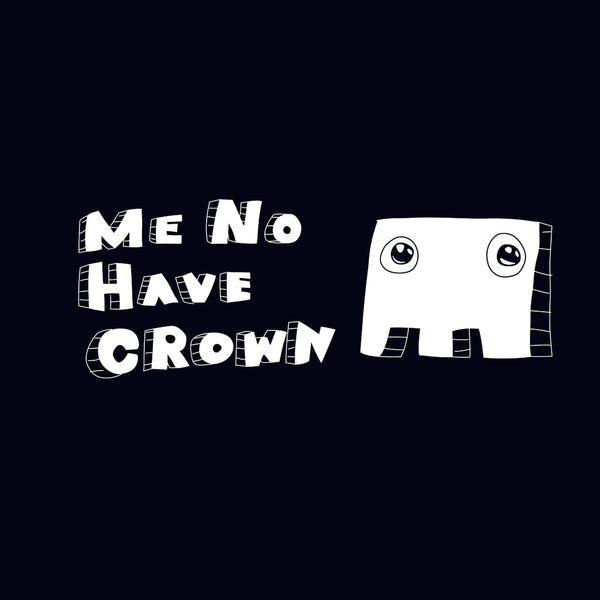 me no have crown