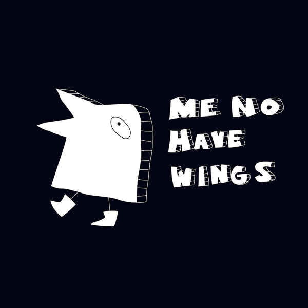 me no have wings